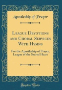 League Devotions and Choral Services with Hymns