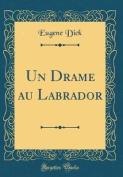 Un Drame Au Labrador  [FRE]