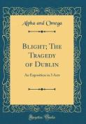 Blight; The Tragedy of Dublin