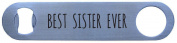Best Sister Ever - Bottle Opener - Great Gift for Birthday, or Christmas Gift for Sister, Sisters