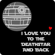 I Love You To The Death Star and Back Coaster