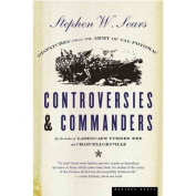 Controversies and Commanders : Dispatches from the Army of the Potomac