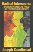 Radical Intercourse : How Dreams Unite Us in Love, Conflict, and Other Inevitable Relationships