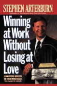 Winning at Work Without Losing at Love [Paperback] [Jun 29, 2004] Arterburn, ...