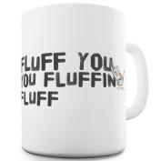 Twisted Envy Fluff You You Fluffing Fluff Ceramic Novelty Mug