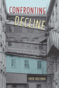 Confronting Decline : The Political Economy of Deindustrialization in Twentieth-Century New England