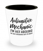 Funny Automotive mechanic Shot Glass- I'm not arguing - Unique Inspirational Sarcasm Gift for Adults