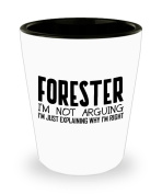 Funny Forester Shot Glass- I'm not arguing - Unique Inspirational Sarcasm Gift for Adults