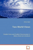 Two World Views - Double-Voice and Double-Consciousness in Native American Literature