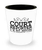 Funny Court reporter Shot Glass- I'm not arguing - Unique Inspirational Sarcasm Gift for Adults