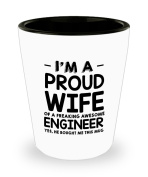 Funny Engineer Gifts White Ceramic Shot Glass - I'm a Proud Wife of a Freaking Awesome Engineer - Best Valentine Gifts for her and Sarcasm