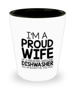 Funny Dishwasher Gifts White Ceramic Shot Glass - I'm a Proud Wife of a Freaking Awesome Dishwasher - Best Valentine Gifts for her and Sarcasm