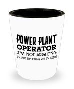 Funny Power plant operator Shot Glass - I'm not arguing - Unique Inspirational Sarcasm Gift for Adults
