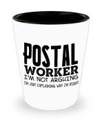 Funny Postal worker Shot Glass - I'm not arguing - Unique Inspirational Sarcasm Gift for Adults