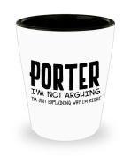 Funny Porter Shot Glass - I'm not arguing - Unique Inspirational Sarcasm Gift for Adults