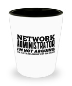 Funny Network administrator Shot Glass- I'm not arguing - Unique Inspirational Sarcasm Gift for Adults