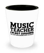 Funny Music teacher Shot Glass- I'm not arguing - Unique Inspirational Sarcasm Gift for Adults