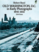 Old Washington, D. C., in Early Photographs, 1846-1932