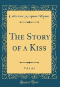 The Story of a Kiss, Vol. 1 of 3