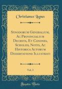Synodorum Generalium, AC Provincialium Decreta, Et Canones, Scholiis, Notis, AC Historica Actorum Dissertatione Illustrati, Vol. 3  [LAT]