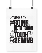 Hippowarehouse When The Going Gets Tough The Though Get Sewing printed poster wall art wall design A3