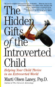 The Hidden Gifts of the Introverted Child : Helping Your Child Thrive in an Extroverted World