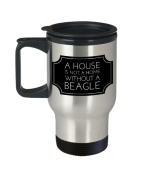 Beagle Travel Mug - A House Is Not A Home Without A - Gift for Dog Lover - 410ml Stainless Steel Coffee Cup
