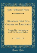 Grammar Part of a Course on Language