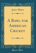 A Bawl for American Cricket