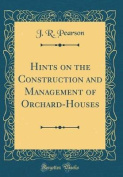 Hints on the Construction and Management of Orchard-Houses