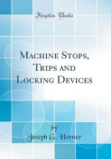 Machine Stops, Trips and Locking Devices
