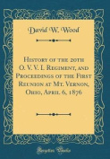 History of the 20th O. V. V. I. Regiment, and Proceedings of the First Reunion at Mt. Vernon, Ohio, April 6, 1876