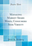 Managing Market Share When, Consumers Seek Variety