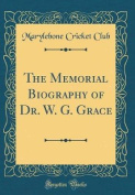 The Memorial Biography of Dr. W. G. Grace
