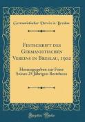 Festschrift Des Germanistischen Vereins in Breslau, 1902 [GER]