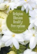 Religion, Illusion, Reality, Perception