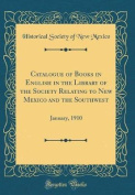 Catalogue of Books in English in the Library of the Society Relating to New Mexico and the Southwest