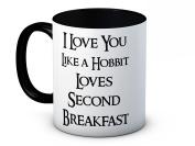 I Love You Like a Hobbit Loves Second Breakfast - Valentine's Day - High Quality Ceramic Coffee Mug