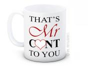 That's Mr C * nt to you Rude Funny Joke High Quality Coffee Mug