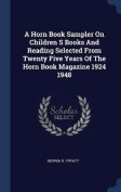 A Horn Book Sampler on Children S Books and Reading Selected from Twenty Five Years of the Horn Book Magazine 1924 1948