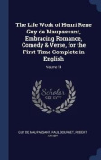 The Life Work of Henri Rene Guy de Maupassant, Embracing Romance, Comedy & Verse, for the First Time Complete in English; Volume 14