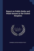 Report on Public Baths and Wash-Houses in the United Kingdom