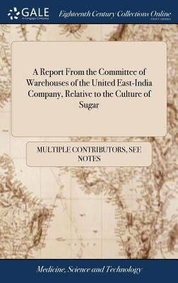 A Report from the Committee of Warehouses of the United East-India Company,  Relative to the Culture of Sugar